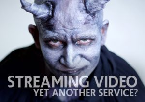 Yet Another Streaming Video Service?